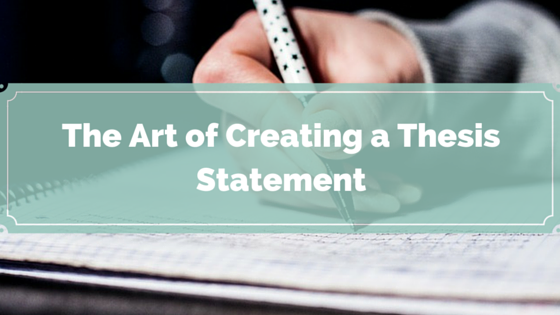 thesis statement creation guide your thesis may be a rather large project or it may simply be the  definition of your current essay whichever it is you are going to have to  apply similar